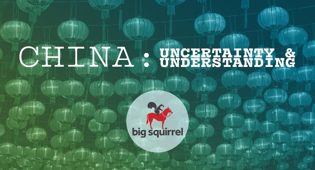 China : Uncertainty & Understanding