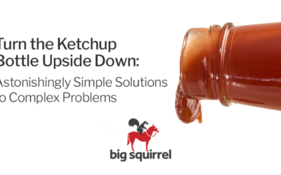 Turn the Ketchup Bottle Upside Down: Astonishingly Simple Solutions to Complex Problems