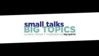 Small Talks, Big Topics:  Connecting in Conversation about Living, Working, Reflecting and Reinventing